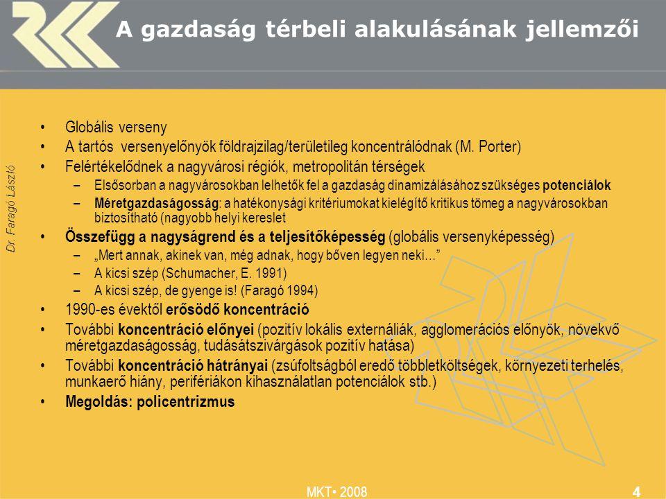 Dr. Faragó László MKT 2008 4 A gazdaság térbeli alakulásának jellemzői Globális verseny A tartós versenyelőnyök földrajzilag/területileg koncentrálódn
