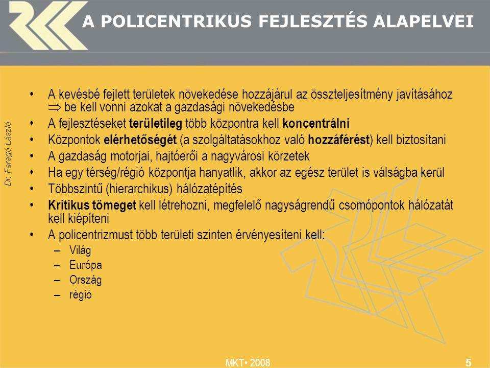 Dr. Faragó László MKT 2008 5 A POLICENTRIKUS FEJLESZTÉS ALAPELVEI A kevésbé fejlett területek növekedése hozzájárul az összteljesítmény javításához 