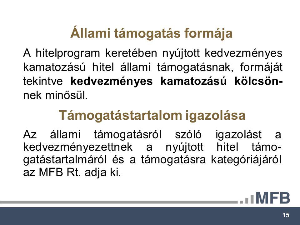 15 Állami támogatás formája A hitelprogram keretében nyújtott kedvezményes kamatozású hitel állami támogatásnak, formáját tekintve kedvezményes kamatozású kölcsön- nek minősül.