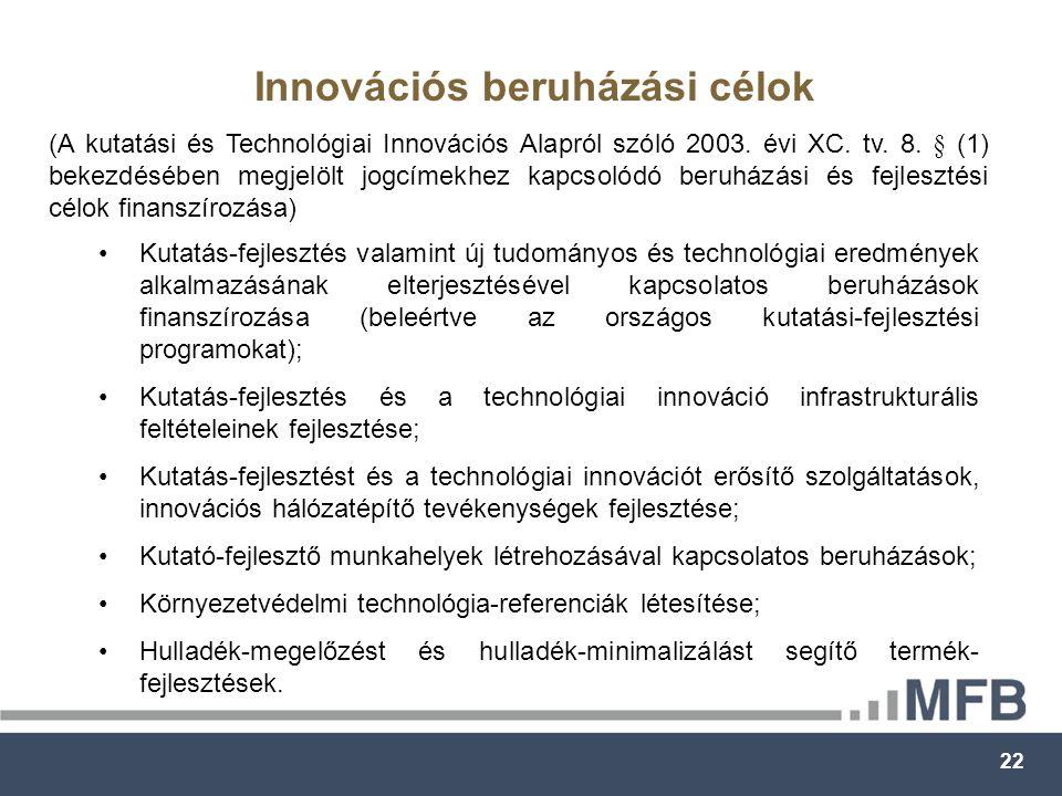 22 Innovációs beruházási célok Kutatás-fejlesztés valamint új tudományos és technológiai eredmények alkalmazásának elterjesztésével kapcsolatos beruházások finanszírozása (beleértve az országos kutatási-fejlesztési programokat); Kutatás-fejlesztés és a technológiai innováció infrastrukturális feltételeinek fejlesztése; Kutatás-fejlesztést és a technológiai innovációt erősítő szolgáltatások, innovációs hálózatépítő tevékenységek fejlesztése; Kutató-fejlesztő munkahelyek létrehozásával kapcsolatos beruházások; Környezetvédelmi technológia-referenciák létesítése; Hulladék-megelőzést és hulladék-minimalizálást segítő termék- fejlesztések.