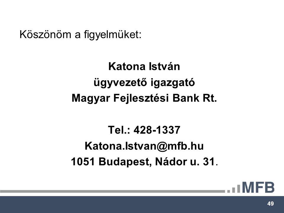 49 Köszönöm a figyelmüket: Katona István ügyvezető igazgató Magyar Fejlesztési Bank Rt.