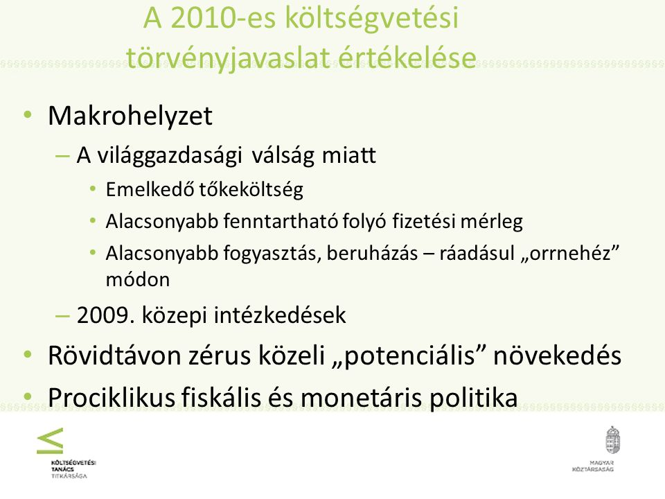 """A 2010-es költségvetési törvényjavaslat értékelése Makrohelyzet – A világgazdasági válság miatt Emelkedő tőkeköltség Alacsonyabb fenntartható folyó fizetési mérleg Alacsonyabb fogyasztás, beruházás – ráadásul """"orrnehéz módon – 2009."""