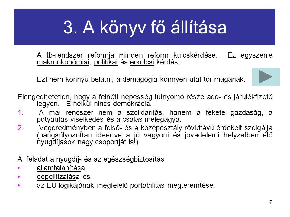6 3. A könyv fő állítása A tb-rendszer reformja minden reform kulcskérdése.