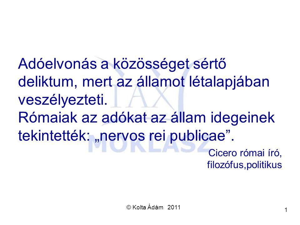 © Kolta Ádám 2011 1 Adóelvonás a közösséget sértő deliktum, mert az államot létalapjában veszélyezteti. Rómaiak az adókat az állam idegeinek tekintett