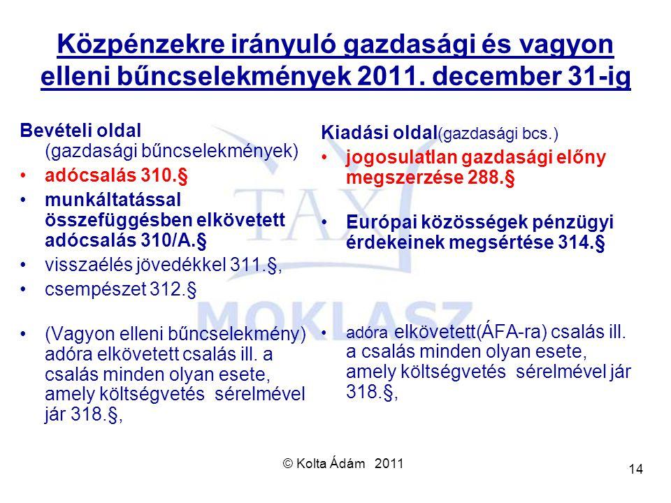 © Kolta Ádám 2011 14 Közpénzekre irányuló gazdasági és vagyon elleni bűncselekmények 2011. december 31-ig Bevételi oldal (gazdasági bűncselekmények) a