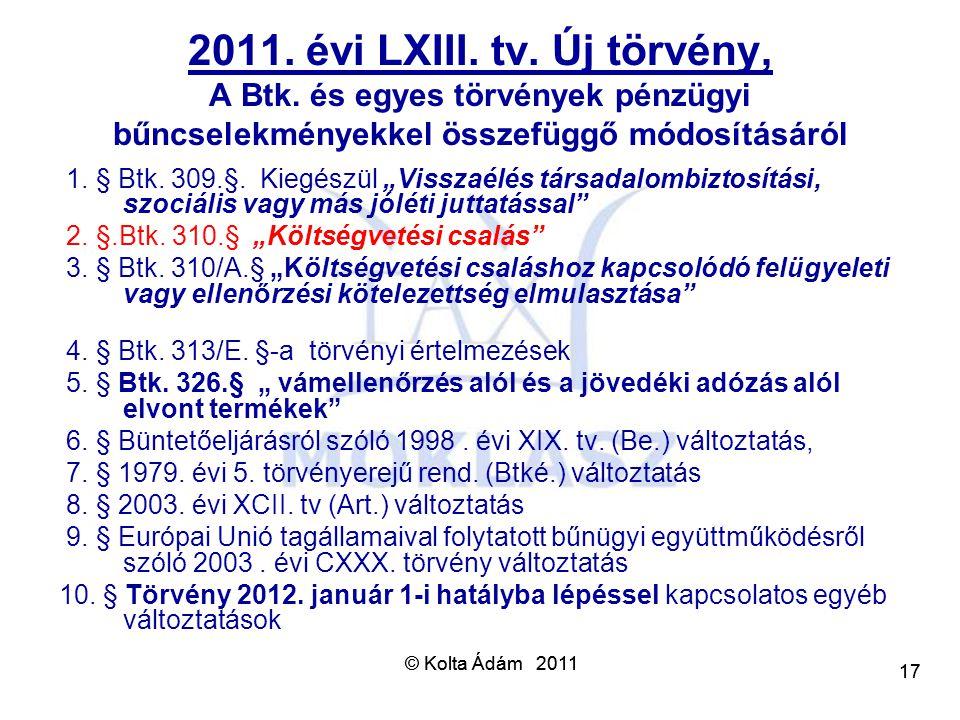 © Kolta Ádám 2011 17 © Kolta Ádám 2011 17 2011. évi LXIII. tv. Új törvény, A Btk. és egyes törvények pénzügyi bűncselekményekkel összefüggő módosításá