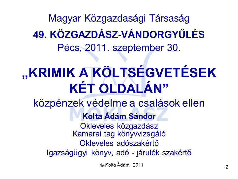 © Kolta Ádám 2011 3 3 Előadás tartalma Aktualitás Közpénzek kriminalizálódása Csalás célpontja az államháztartás, Adócsalás fogalma Közpénzekre irányuló gazdasági és vagyon elleni bűncselekmények 2011.