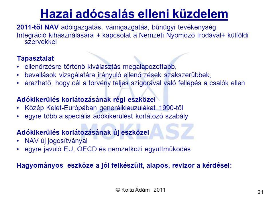 © Kolta Ádám 2011 21 Hazai adócsalás elleni küzdelem 2011-től NAV adóigazgatás, vámigazgatás, bűnügyi tevékenység Integráció kihasználására + kapcsola