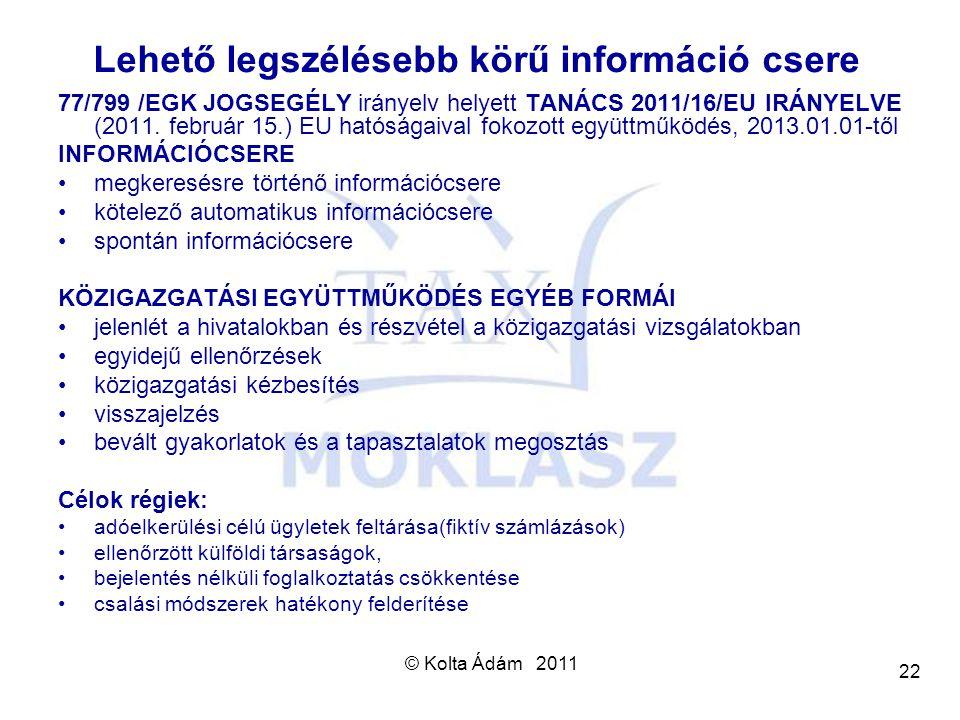 © Kolta Ádám 2011 22 Lehető legszélésebb körű információ csere 77/799 /EGK JOGSEGÉLY irányelv helyett TANÁCS 2011/16/EU IRÁNYELVE (2011. február 15.)