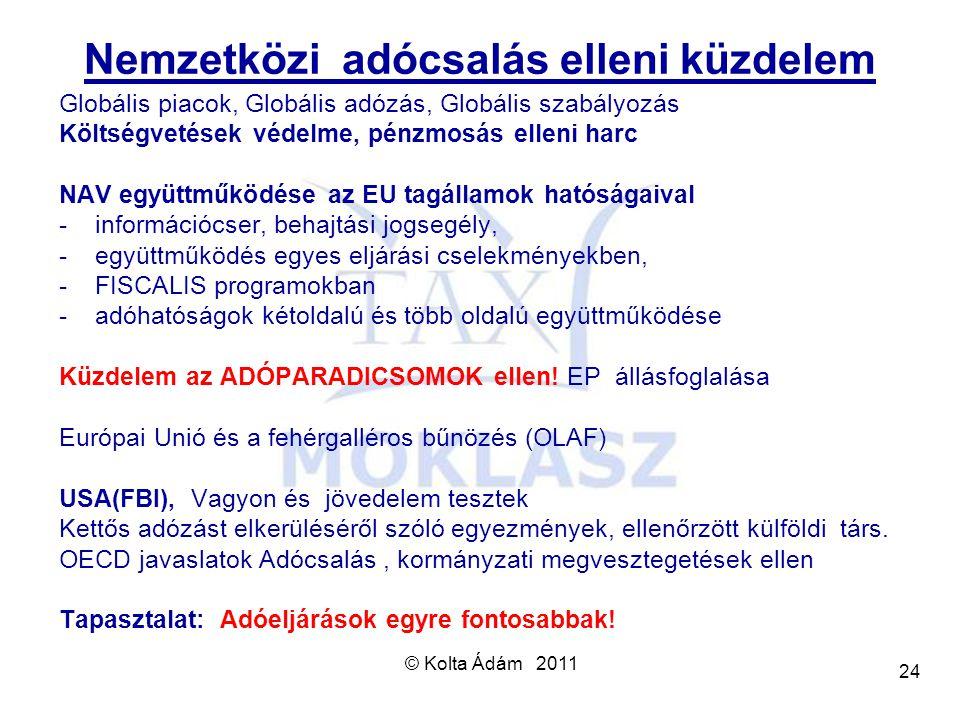 © Kolta Ádám 2011 24 Nemzetközi adócsalás elleni küzdelem Globális piacok, Globális adózás, Globális szabályozás Költségvetések védelme, pénzmosás ell