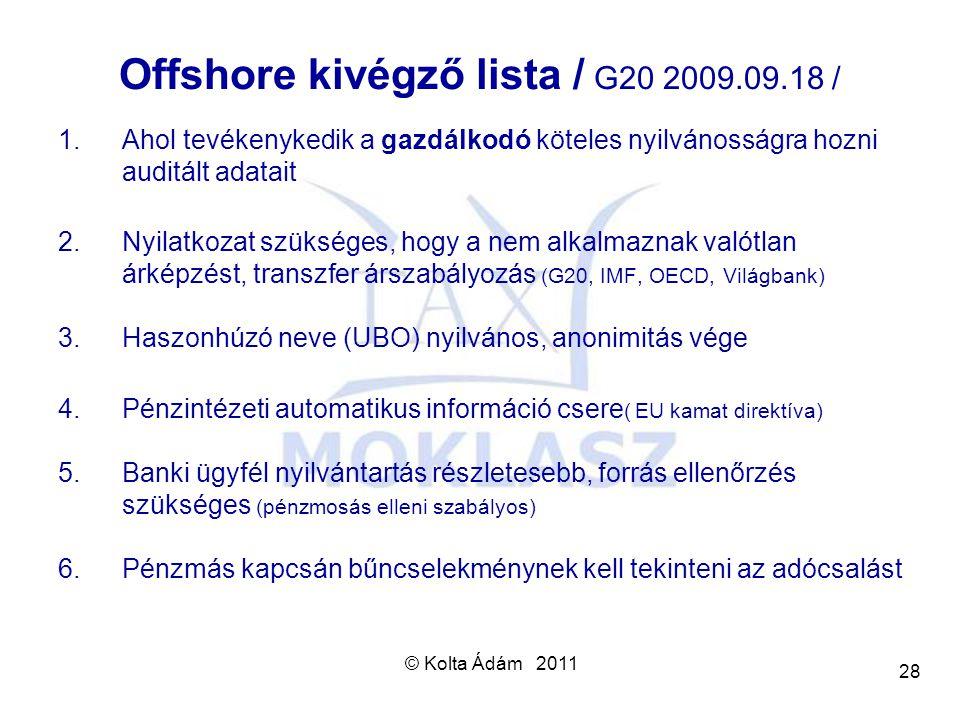 © Kolta Ádám 2011 28 Offshore kivégző lista / G20 2009.09.18 / 1.Ahol tevékenykedik a gazdálkodó köteles nyilvánosságra hozni auditált adatait 2.Nyila