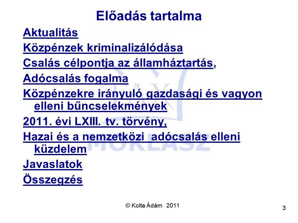 © Kolta Ádám 2011 4 4 Adó, járulék, jövedék, vám a költségvetés legnagyobb bevételi forrása Minden magyar életében a központi helyen: - közpénzek befizetése - részesedés az újra elosztásból Aktualitás Anyagi jogszabályok az adóteher csökken, de még mindig magas, egyes jövedelmek esetén folyamatos amnesztia Eljárási jogszabályok folyamatos közösségi hatások egyre szigorodnak, Súlyos visszaélések közadók fizetése, begyűjtése, újraelosztása, felhasználása EU adócsalás elleni küzdelem fokozására irányuló koordinált stratégia EU új Irányelv az adózás területén történő közigazgatási együttműködésről Kormány költségvetés védelmének minden eddiginél nagyobb jelentőséget tulajdonít, a védelem jelenlegi rendszere elavult.