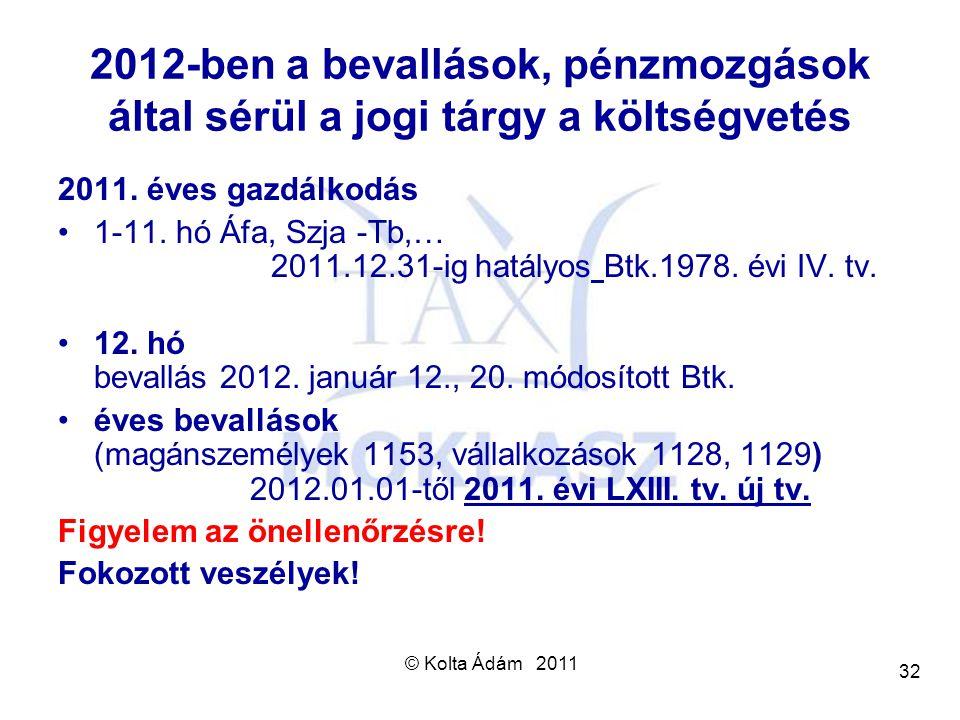 © Kolta Ádám 2011 32 2012-ben a bevallások, pénzmozgások által sérül a jogi tárgy a költségvetés 2011. éves gazdálkodás 1-11. hó Áfa, Szja -Tb,… 2011.