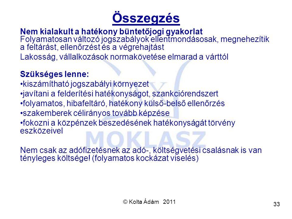 © Kolta Ádám 2011 33 Összegzés Nem kialakult a hatékony büntetőjogi gyakorlat Folyamatosan változó jogszabályok ellentmondásosak, megnehezítik a feltá