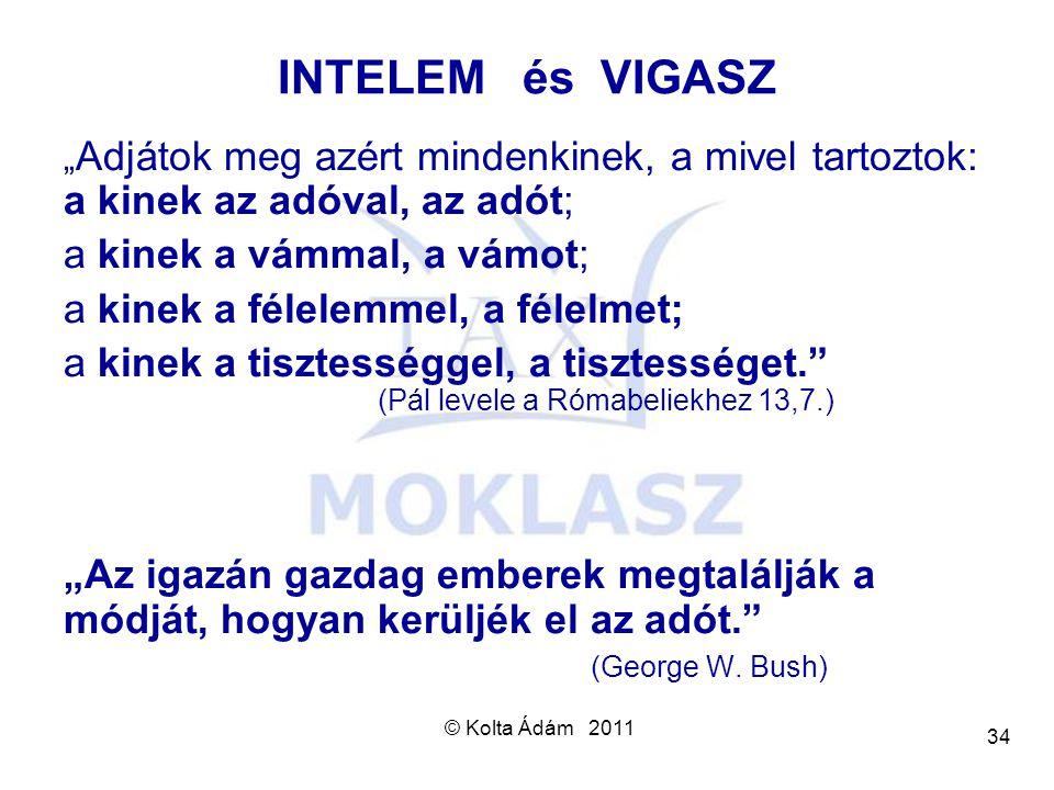 """© Kolta Ádám 2011 34 INTELEM és VIGASZ """" Adjátok meg azért mindenkinek, a mivel tartoztok: a kinek az adóval, az adót; a kinek a vámmal, a vámot; a ki"""