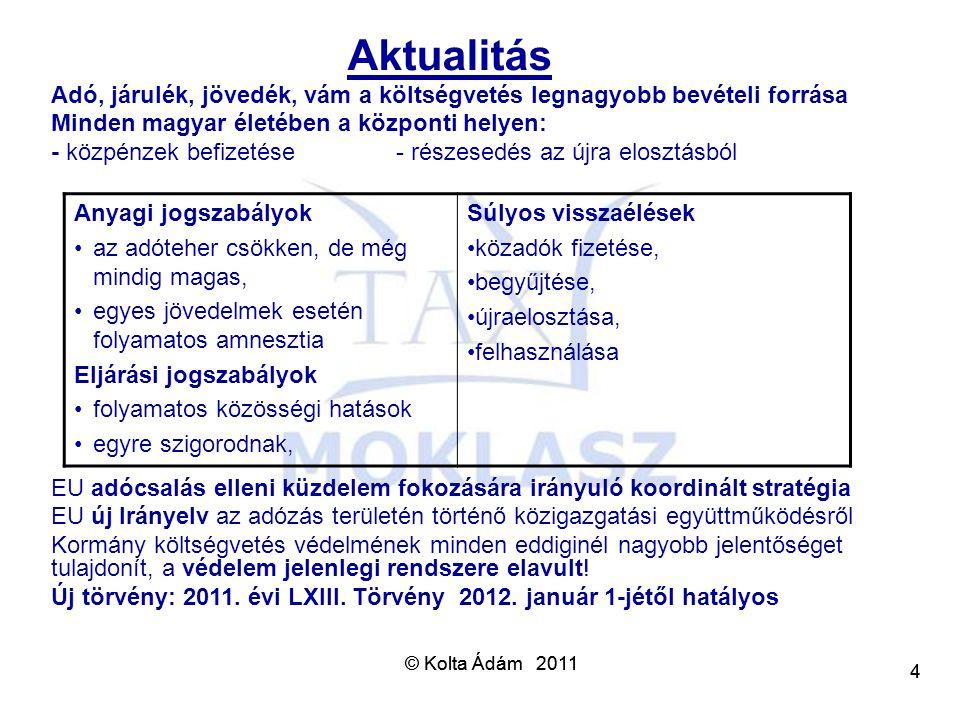 © Kolta Ádám 2011 4 4 Adó, járulék, jövedék, vám a költségvetés legnagyobb bevételi forrása Minden magyar életében a központi helyen: - közpénzek befi