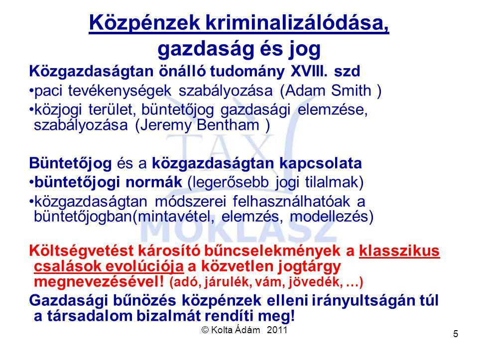© Kolta Ádám 2011 5 Közpénzek kriminalizálódása, gazdaság és jog Közgazdaságtan önálló tudomány XVIII. szd paci tevékenységek szabályozása (Adam Smith