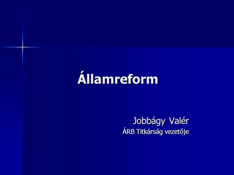Államreform Jobbágy Valér ÁRB Titkárság vezetője