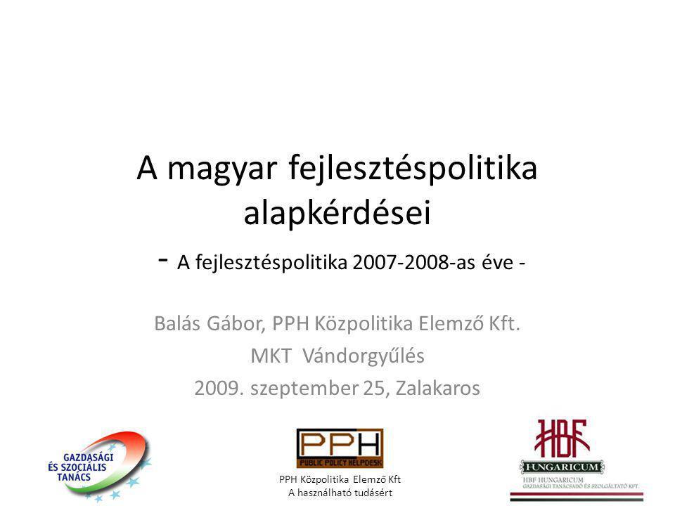 A magyar fejlesztéspolitika alapkérdései - A fejlesztéspolitika 2007-2008-as éve - Balás Gábor, PPH Közpolitika Elemző Kft.