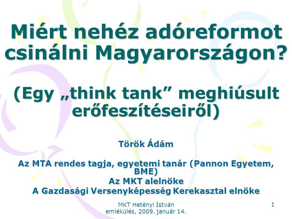 """MKT Hetényi István emlékülés, 2009. január 14. 1 Miért nehéz adóreformot csinálni Magyarországon? (Egy """"think tank"""" meghiúsult erőfeszítéseiről) Török"""