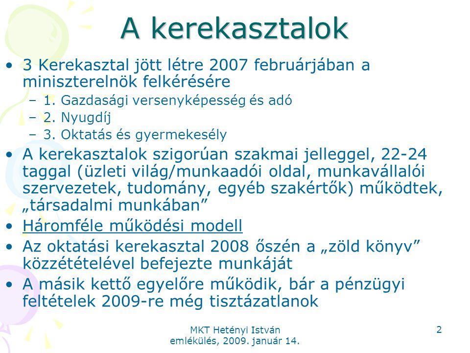 MKT Hetényi István emlékülés, 2009. január 14. 2 A kerekasztalok 3 Kerekasztal jött létre 2007 februárjában a miniszterelnök felkérésére –1. Gazdasági