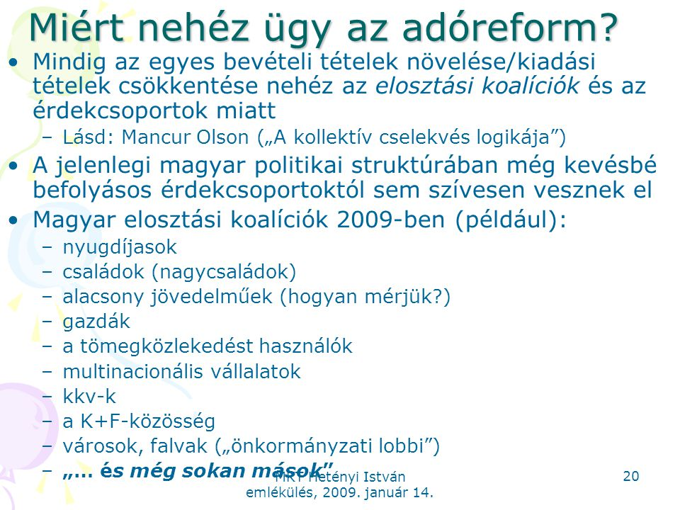 MKT Hetényi István emlékülés, 2009. január 14. 20 Miért nehéz ügy az adóreform? Mindig az egyes bevételi tételek növelése/kiadási tételek csökkentése