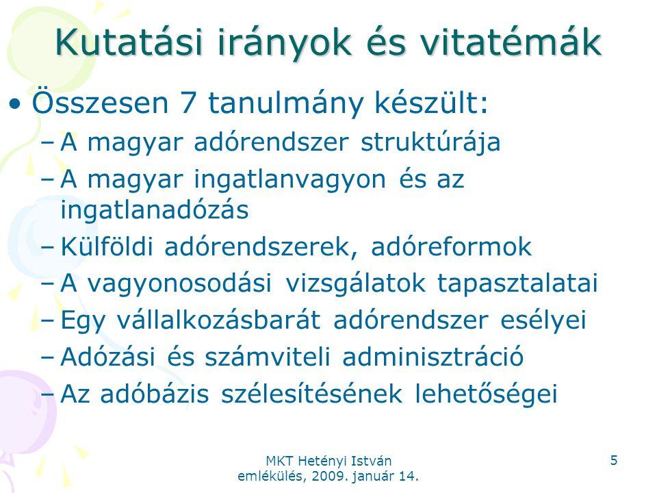 MKT Hetényi István emlékülés, 2009. január 14. 5 Kutatási irányok és vitatémák Összesen 7 tanulmány készült: –A magyar adórendszer struktúrája –A magy