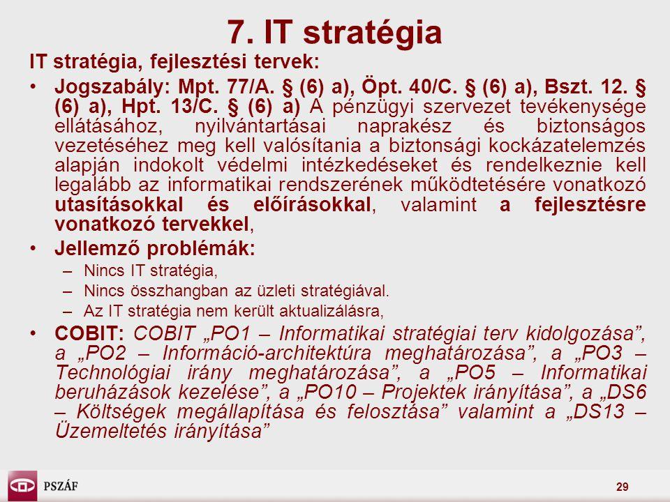 29 IT stratégia, fejlesztési tervek: Jogszabály: Mpt. 77/A. § (6) a), Öpt. 40/C. § (6) a), Bszt. 12. § (6) a), Hpt. 13/C. § (6) a) A pénzügyi szerveze