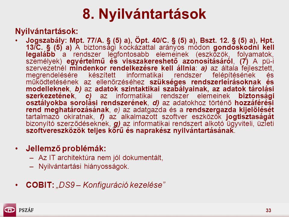 33 Nyilvántartások: Jogszabály: Mpt. 77/A. § (5) a), Öpt. 40/C. § (5) a), Bszt. 12. § (5) a), Hpt. 13/C. § (5) a) A biztonsági kockázattal arányos mód