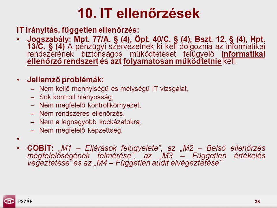 36 10. IT ellenőrzések IT irányítás, független ellenőrzés: Jogszabály: Mpt. 77/A. § (4), Öpt. 40/C. § (4), Bszt. 12. § (4), Hpt. 13/C. § (4) A pénzügy