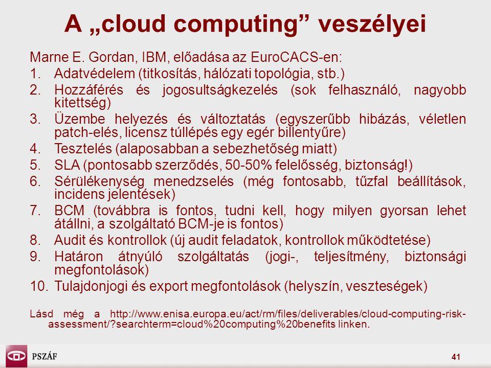 """41 A """"cloud computing"""" veszélyei Marne E. Gordan, IBM, előadása az EuroCACS-en: 1.Adatvédelem (titkosítás, hálózati topológia, stb.) 2.Hozzáférés és j"""