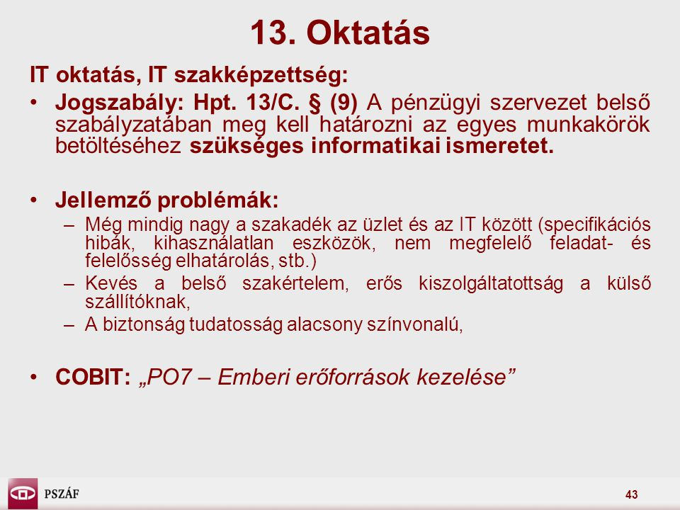 43 IT oktatás, IT szakképzettség: Jogszabály: Hpt. 13/C. § (9) A pénzügyi szervezet belső szabályzatában meg kell határozni az egyes munkakörök betölt