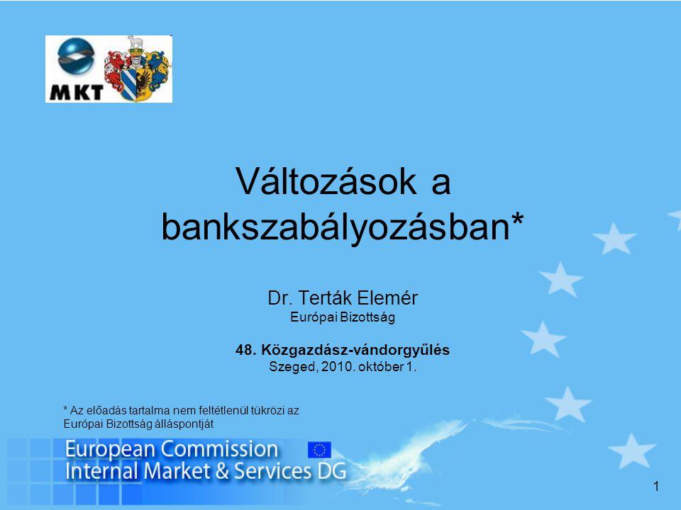 1 Változások a bankszabályozásban* Dr. Terták Elemér Európai Bizottság 48.