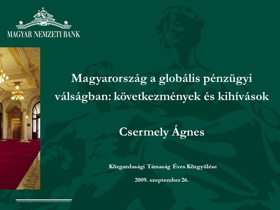 Magyarország a globális pénzügyi válságban: következmények és kihívások Csermely Ágnes Közgazdasági Társaság Éves Közgyűlése 2009.