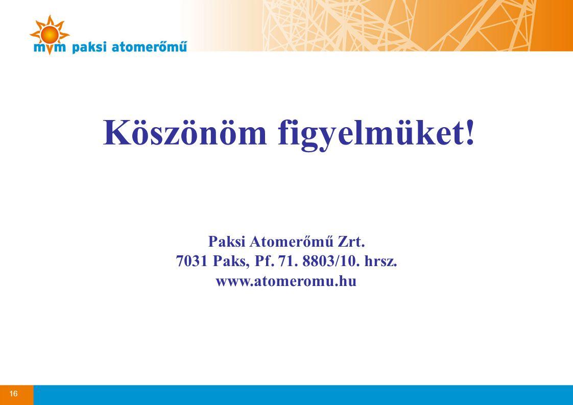 16 Köszönöm figyelmüket! Paksi Atomerőmű Zrt. 7031 Paks, Pf. 71. 8803/10. hrsz. www.atomeromu.hu