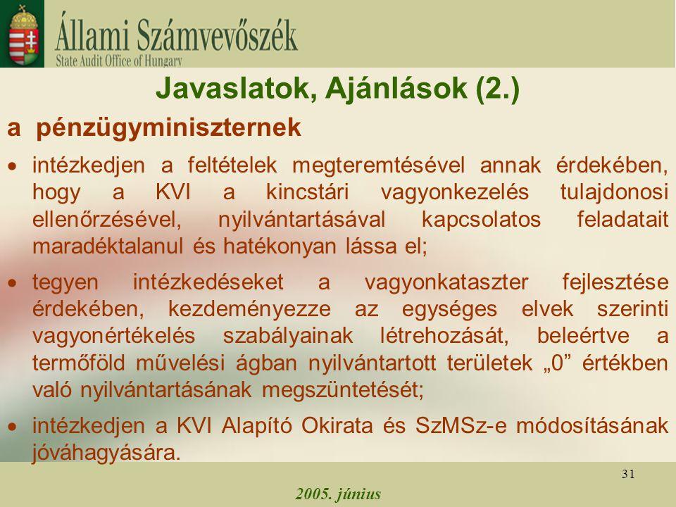 2005. június 31 Javaslatok, Ajánlások (2.) a pénzügyminiszternek  intézkedjen a feltételek megteremtésével annak érdekében, hogy a KVI a kincstári va