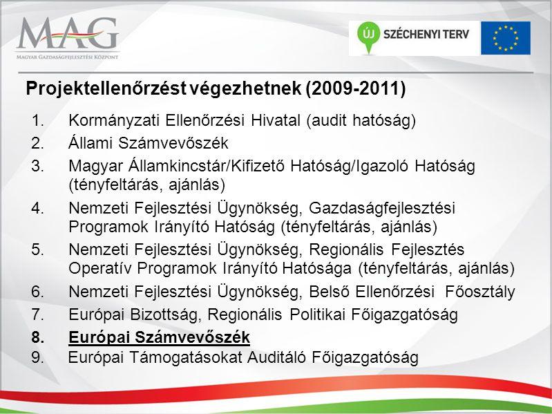 Projektellenőrzést végezhetnek (2009-2011) 1.Kormányzati Ellenőrzési Hivatal (audit hatóság) 2.Állami Számvevőszék 3.Magyar Államkincstár/Kifizető Hat