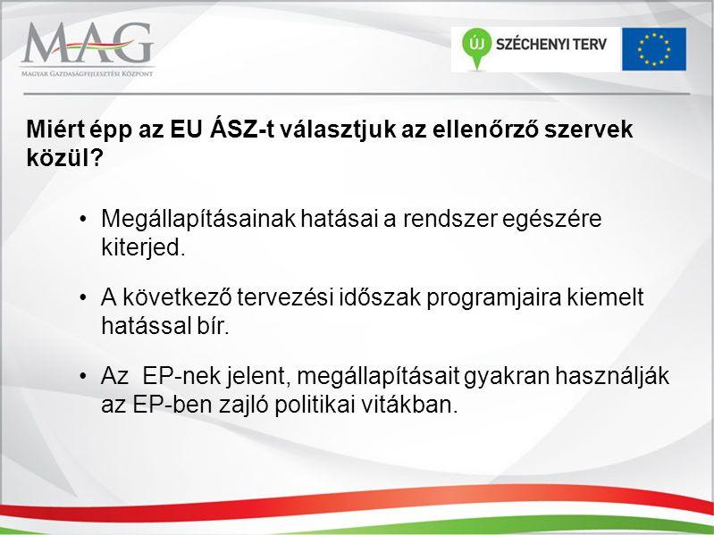 Miért épp az EU ÁSZ-t választjuk az ellenőrző szervek közül? Megállapításainak hatásai a rendszer egészére kiterjed. A következő tervezési időszak pro