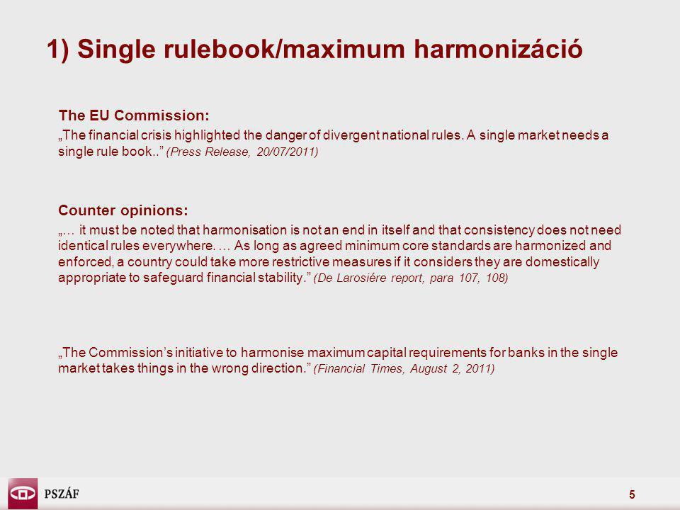 6 Single rulebook/maximum harmonizáció EU Bizottság: A Bizottság célja egy egységes, harmonizált pénzügy piaci szabályozási keret – level playing field – létrehozása.