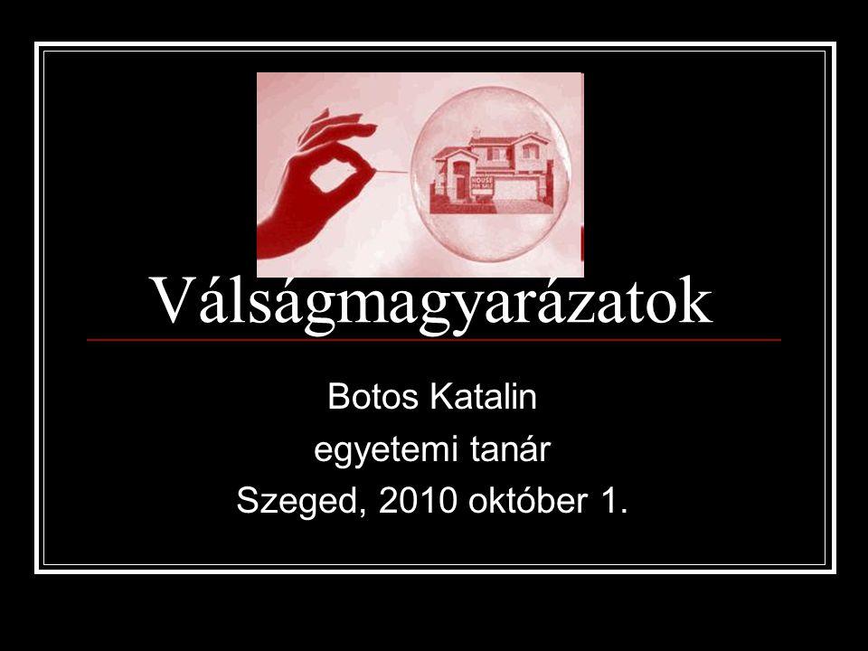 Válságmagyarázatok Botos Katalin egyetemi tanár Szeged, 2010 október 1.