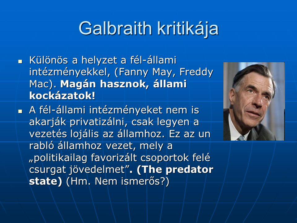 Galbraith kritikája Különös a helyzet a fél-állami intézményekkel, (Fanny May, Freddy Mac).