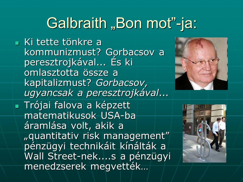 "Galbraith ""Bon mot -ja: Ki tette tönkre a kommunizmust."