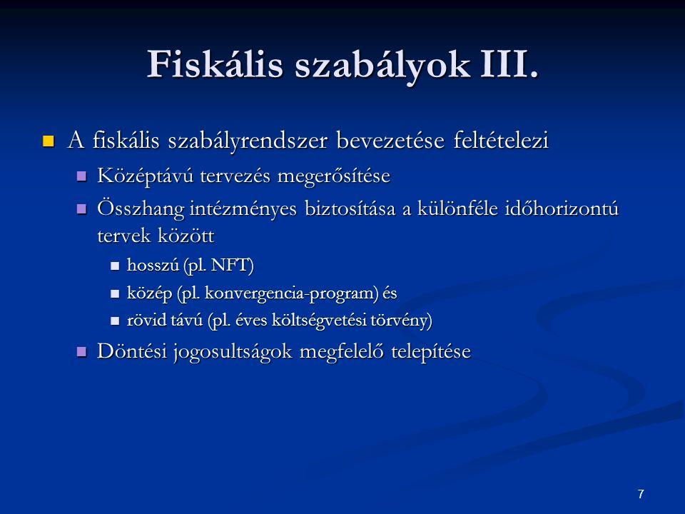7 Fiskális szabályok III. A fiskális szabályrendszer bevezetése feltételezi A fiskális szabályrendszer bevezetése feltételezi Középtávú tervezés meger