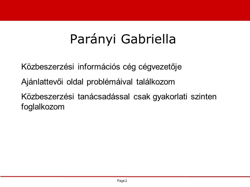 Page 2 Parányi Gabriella Közbeszerzési információs cég cégvezetője Ajánlattevői oldal problémáival találkozom Közbeszerzési tanácsadással csak gyakorl