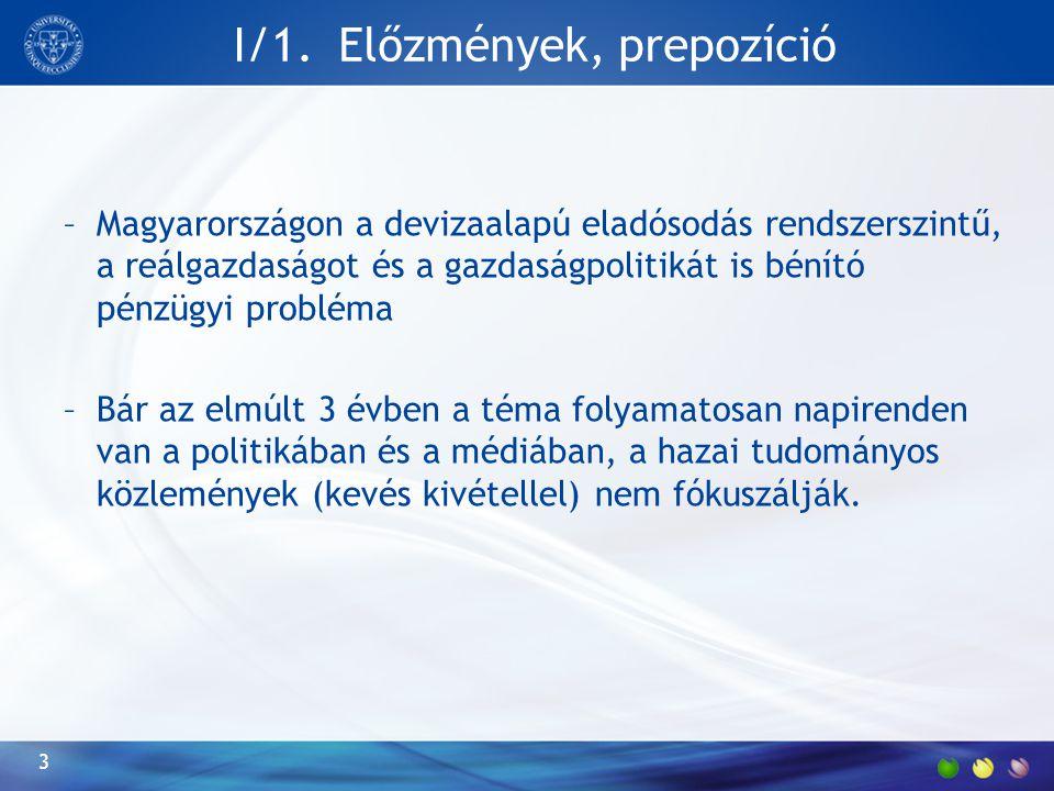 I/1. Előzmények, prepozíció –Magyarországon a devizaalapú eladósodás rendszerszintű, a reálgazdaságot és a gazdaságpolitikát is bénító pénzügyi problé