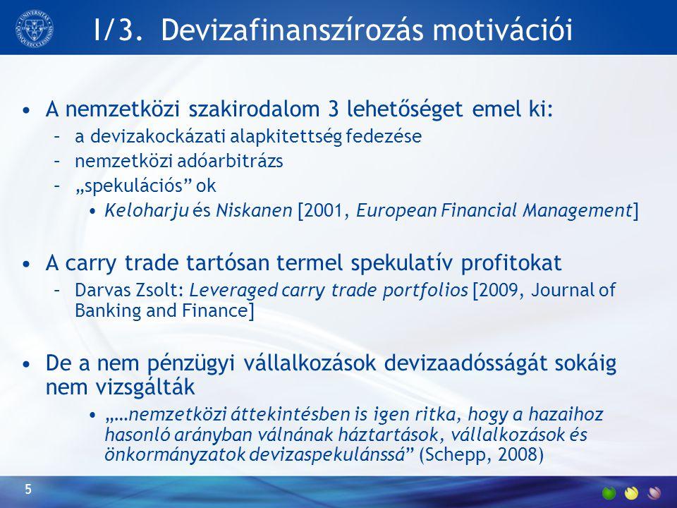 I/3. Devizafinanszírozás motivációi A nemzetközi szakirodalom 3 lehetőséget emel ki: –a devizakockázati alapkitettség fedezése –nemzetközi adóarbitráz