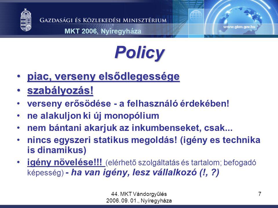 44. MKT Vándorgyűlés 2006. 09. 01., Nyíregyháza 7 Policy piac, verseny elsődlegességepiac, verseny elsődlegessége szabályozás!szabályozás! verseny erő