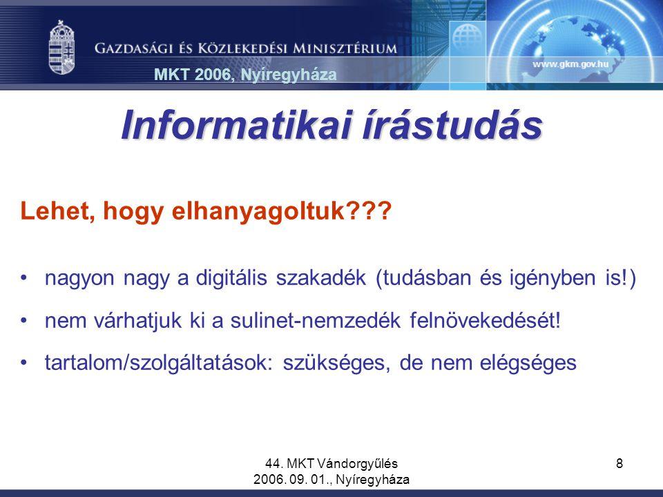 44. MKT Vándorgyűlés 2006. 09. 01., Nyíregyháza 8 Informatikai írástudás Lehet, hogy elhanyagoltuk??? nagyon nagy a digitális szakadék (tudásban és ig