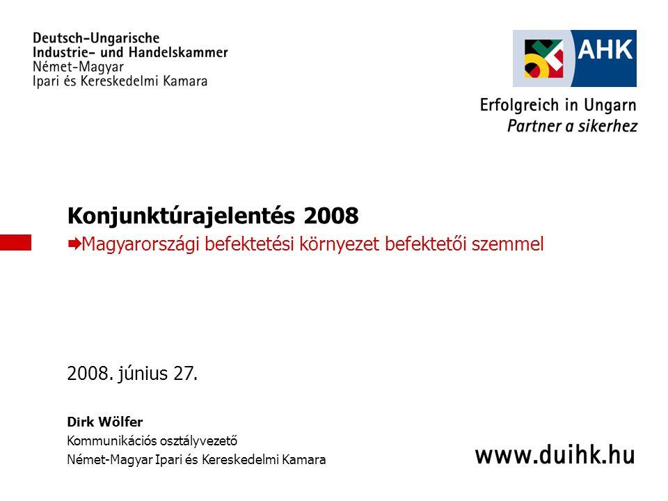 1 Konjunktúrajelentés 2008  Magyarországi befektetési környezet befektetői szemmel 2008. június 27. Dirk Wölfer Kommunikációs osztályvezető Német-Mag
