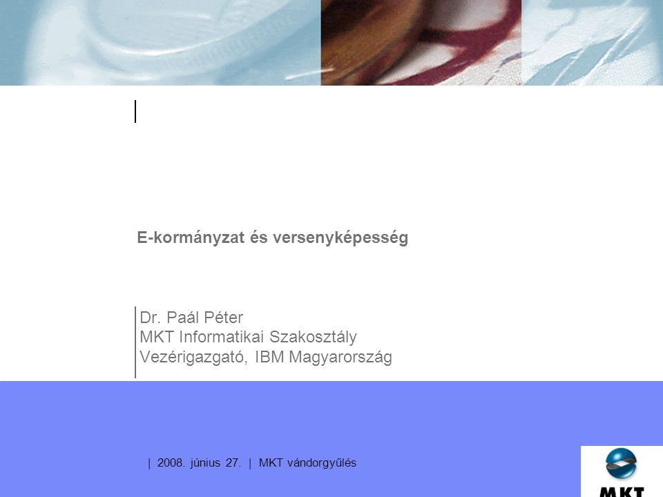 | 2008. június 27. | MKT vándorgyűlés E-kormányzat és versenyképesség Dr.